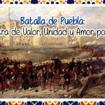 Batalla de Puebla: Una Muestra de Valor, Unidad y Amor por la Patria