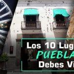 Los 10 Lugares de Puebla que Debes Visitar Este 2017